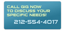 Call GIG Now to Discuss Your Specific Needs! (212) 554-4017